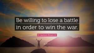 1759905-H-Jackson-Brown-Jr-Quote-Be-willing-to-lose-a-battle-in-order-to